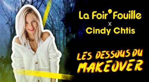 Vignette - La Foir'Fouille x Cindy Ch'tis - Les dessous du Makeover
