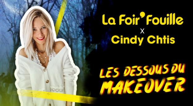 La Foir'Fouille x Cindy Ch'tis : Les dessous du Makeover
